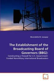 The Establishment of the Broadcasting Board of Governors (Bbg) by Murendehle M. Juwayeyi