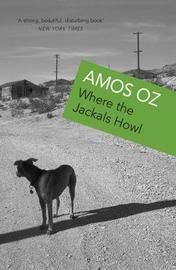 Where The Jackals Howl by Amos Oz image