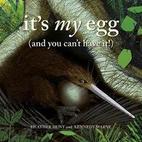 It's My Egg (And You Can't Have It!) by Heather Hunt