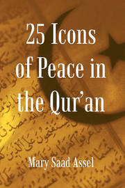 25 Icons of Peace in the Qur'an by Mary Saad Assel