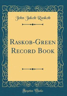 Raskob-Green Record Book (Classic Reprint) by John Jakob Raskob image