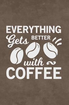 Coffee Journal - Everything Gets Better with Coffee by Isabella Machelle