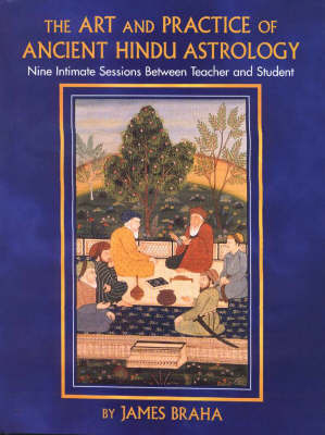 The Art and Practice of Ancient Hindu Astrology by James T. Braha image