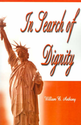 In Search of Dignity by William B Anthony image