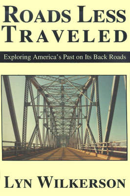 Roads Less Traveled: Exploring America's Past on Its Back Roads by Lyn Wilkerson image