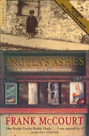 Angela's Ashes: A Memoir of a Childhood by Frank McCourt