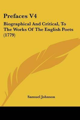 Prefaces V4: Biographical And Critical, To The Works Of The English Poets (1779) by Samuel Johnson image