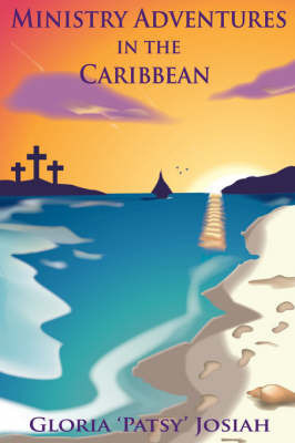 Ministry Adventures In The Caribbean by Gloria 'Patsy' Josiah
