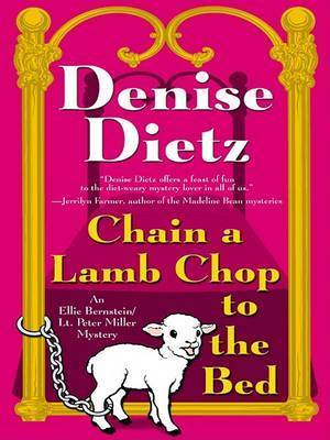Chain a Lamb Chop to the Bed: An Ellie Bernstein/Lt Peter Miller Mystery by Denise Dietz