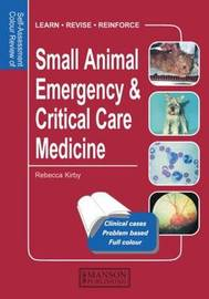 Small Animal Emergency & Critical Care Medicine: Self-Assessment Color Review by Rebecca Kirby image