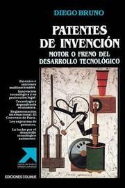Patentes De Invencion: Motor O Freno Del Desarrollo Tecnologico by Diego Bruno