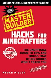 Hacks for Minecrafters: Master Builder by Megan Miller