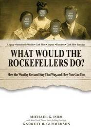 What Would the Rockefellers Do? by Garrett B. Gunderson