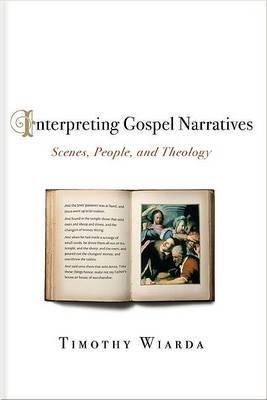 Interpreting Gospel Narratives by Timothy Wiarda