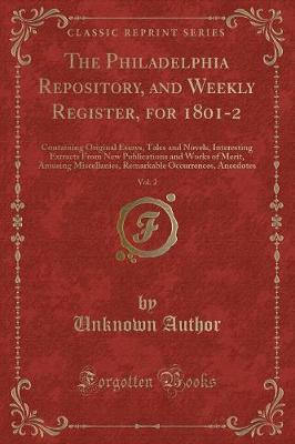 The Philadelphia Repository, and Weekly Register, for 1801-2, Vol. 2 by Unknown Author