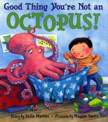 Good Thing You're Not An Octopus by Julie Markes image