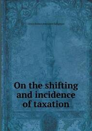 On the Shifting and Incidence of Taxation by Edwin Robert Anderson Seligman