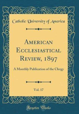 American Ecclesiastical Review, 1897, Vol. 17 by Catholic University of America image