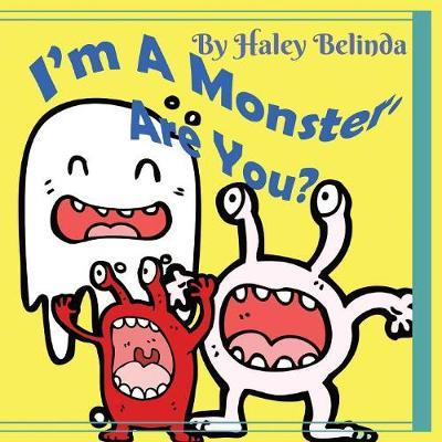 I'm a Monster Are You? by Haley Belinda