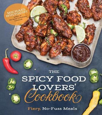 The Spicy Food Lovers' Cookbook by Michael Hultquist