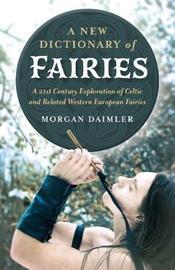 New Dictionary of Fairies, A by Morgan Daimler