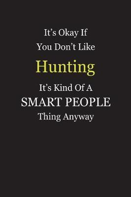 It's Okay If You Don't Like Hunting It's Kind Of A Smart People Thing Anyway by Unixx Publishing