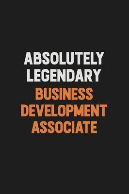 Absolutely Legendary Business Development Associate by Camila Cooper