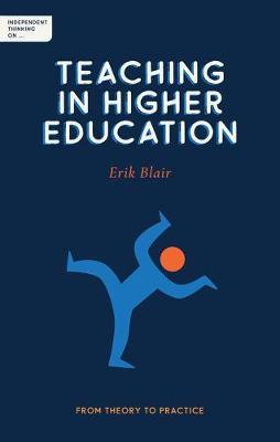 Independent Thinking on Teaching in Higher Education by Erik Blair
