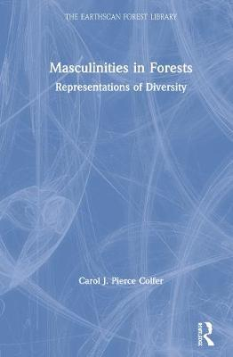 Masculinities in Forests by Carol J. Pierce Colfer