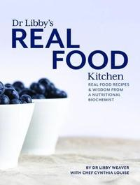 Dr Libby's Real Food Kitchen by L. Weaver