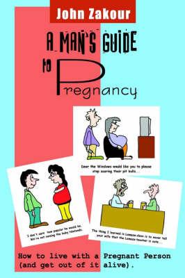 A Man's Guide to Pregnancy by John Zakour image