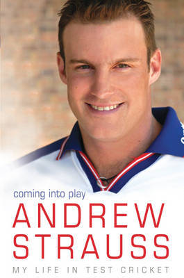 Andrew Strauss: Coming into Play - My Life in Test Cricket by Andrew Strauss image