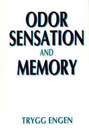 Odor Sensation and Memory by Trygg Engen