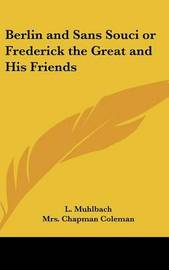 Berlin and Sans Souci or Frederick the Great and His Friends by Louise Muhlbach image