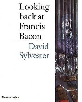 Looking back at Francis Bacon by David Sylvester