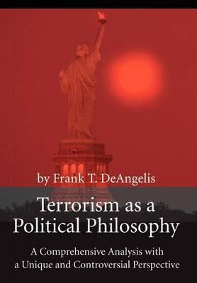 Terrorism as a Political Philosophy by Frank T. Deangelis