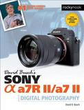 David Busch's Sony Alpha A7RII/A7II Guide to Digital Photography by David D Busch