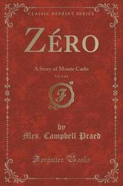 Zero, Vol. 1 of 2 by Mrs Campbell Praed