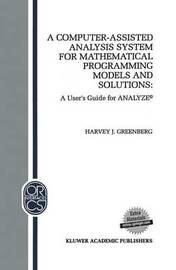 A Computer-Assisted Analysis System for Mathematical Programming Models and Solutions by H.J. Greenberg