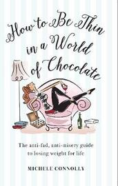 How to Be Thin in a World of Chocolate by Michele Connolly image