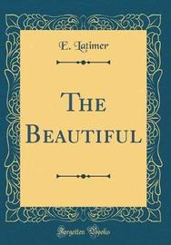 The Beautiful (Classic Reprint) by E. Latimer image