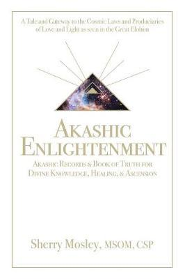 Akashic Enlightenment Akashic Records & Book of Truth for Divine Knowledge, Healing, & Ascension by Sherry Mosley Msom Csp