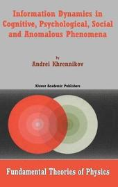 Information Dynamics in Cognitive, Psychological, Social, and Anomalous Phenomena by Andrei Y. Khrennikov