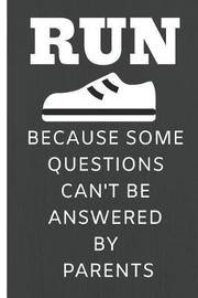 Run Because Some Questions Can't Be Answered by Parents by Note Publishing