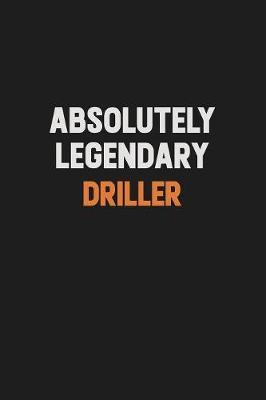 Absolutely Legendary Driller by Camila Cooper