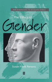 The Ethics of Gender by Susan F. Parsons
