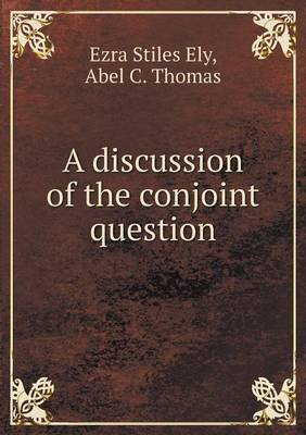 A Discussion of the Conjoint Question by Ezra Stiles Ely