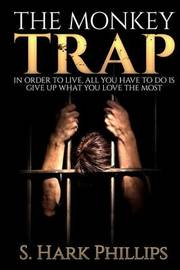 The Monkey Trap by S Hark Phillips