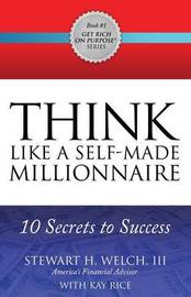 THINK Like a Self-Made Millionaire by Stewart H. Welch
