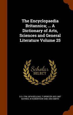 The Encyclopaedia Britannica; ... a Dictionary of Arts, Sciences and General Literature Volume 25 by D O 1796-1874 Kellogg image